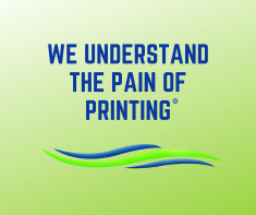 We Understand the Pain of Printing®
